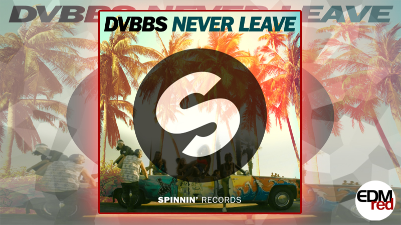 Photo of DVBBS – Never Leave