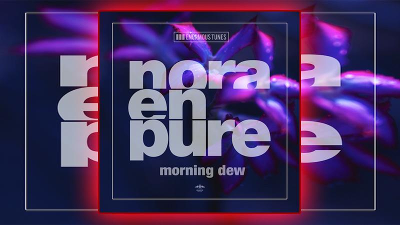 Photo of Nora En Pure – Morning Dew