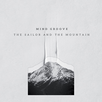PORTADA-THE-SAILOR-AND-THE-MOUNTAIN MIND GROOVE presenta 'The Sailor And The Mountain' (7V Voyage)