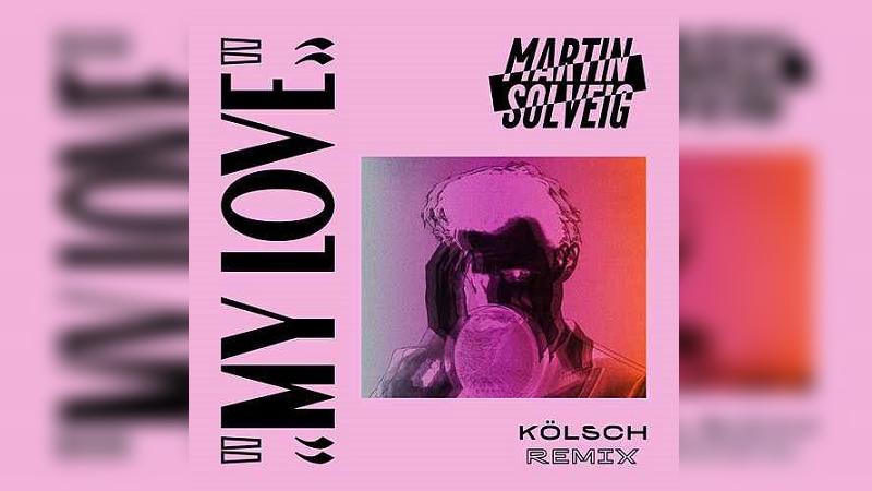 Photo of Kölsch remezcla 'My Love' de Martin Solveig