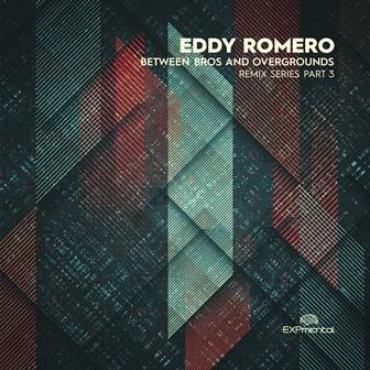 COVER-XPM-104-EDDY-ROMERO Eddy Romero - Between Bros And Overground Remix Series Part 3