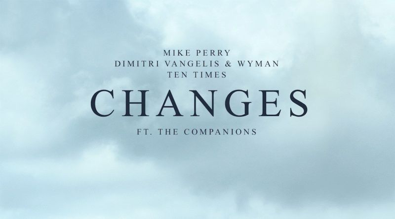 Photo of 'Changes' es la última colaboración entre Dimitri Vangelis & Wyman, Mike Perry y Ten Times