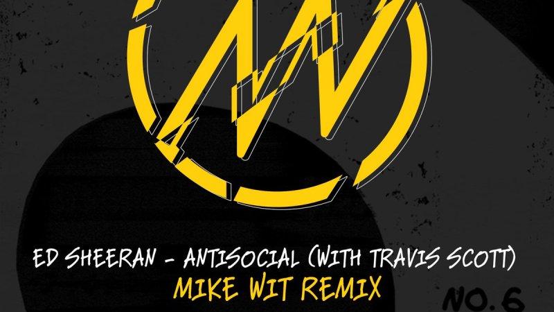 """Antisocial-Mike-Wit-Remix-EDMred Ed Sheeran x Travis Scott - """"Antisocial (Mike Wit Remix)"""""""