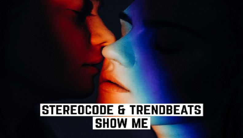 Show Me colaboracion entre Stereocode y Trendbeats